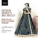 Queen Mary's Big Belly: Hope for an Heir in Catholic England/Gallicantus; Gabriel Crouch