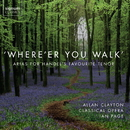 'Where'er You Walk' – Handel's Favourite Tenor: A Programme Of Music Composed For Or Sung By John Beard (1715-1791)/Allan Clayton, Classical Opera, Ian Page