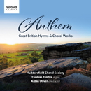 Anthem: Great British Hymns & Choral Works/Huddersfield Choral Society; Thomas Trotter; Aidan Oliver