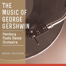 The Music of George Gershwin/Hamburg Radio Dance Orchestra (Conductor: Benjamin Thompson)