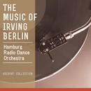 The Music of Irving Berlin/Hamburg Radio Dance Orchestra (Conductor: Benjamin Thompson)