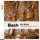 バッハ:オルガン曲集 Vol.5/Kei Koito