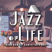 A Jazz of Life~Good BGM for Comfortable Days~し?っくり味わい深いカフェラウンシ?シ?ャス?
