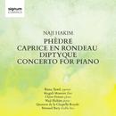 Naji Hakim: Phèdre, Caprice en Rondeau, Diptyque, Concerto for Piano/Rima Tawil; Magali Mosnier; Claire Foison; Naji Hakim; Quatuor de la Chapelle Royale; Renaud Bary