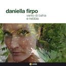 VENTO DI BAHIA E NEBBIA/DANIELLA FIRPO
