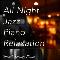 All Night Jazz Piano Relaxation