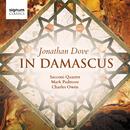 Jonathan Dove: In Damascus/Sacconi Quartet; Mark Padmore; Charles Owen