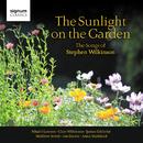 The Sunlight on the Garden: The Songs of Stephen Wilkinson/James Gilchrist; Mhairi Lawson; Clare Wilkinson; Matthew Brook; Anna Markland; Ian Buckle