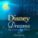Disney Dreams ~ 魔法のピアノサウンド ~/Relaxing Piano Crew