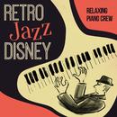 Retro Jazz Disney~濃厚ビンテージディズニーカバー~/Relaxing Piano Crew