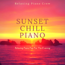 Sunset Chill Piano - Relaxing Piano Pop For The Evening/Relaxing Piano Crew