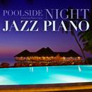 POOLSIDE Night Jazz Piano/Relaxing Piano Crew