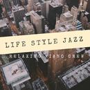 LIFE STYLE JAZZ/Relaxing Piano Crew