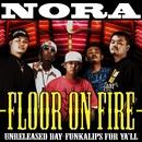 FLOOR ON FIRE/NORA