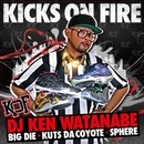 KICKS ON FIRE [instrumental] (feat. BIG D.I.E., KUTS DA COYOTE & SPHERE of INFLUENCE)/DJ KEN WATANABE