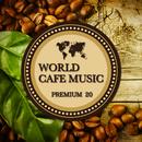世界の音楽が集まるカフェ (ワールドカフェミュージック) ~ベストセレクション20~/WORLD MUSIC CAFE