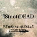 IS (not) DEAD/PSYCHO küi  METALLICS