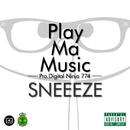 PLAY MA MUSIC/SNEEEZE