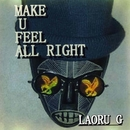 Make U Feel All Right/Laoru G