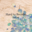 Hard To Breathe/Yascotti