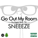 GO OUT MY ROOM/SNEEEZE