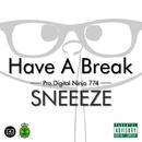 HAVE A BREAK/SNEEEZE
