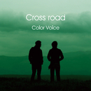 Cross road/COLOR VOICE