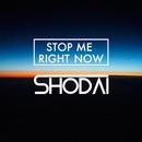 Stop Me Right Now/SHODAI