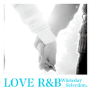 LOVE R&B -Whiteday Selection.-/The Illuminati