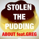 STOLEN THE PUDDING (feat. GREG)/ABOUT