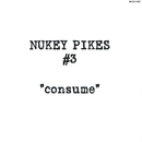 Consume/NUKEY PIKES