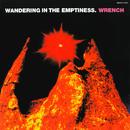 ワンダリング イン ジ エンプティネス/WRENCH