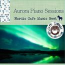 Aurora Piano Sessions ~ 厳選・北欧カフェミュージックベスト/Cafe lounge