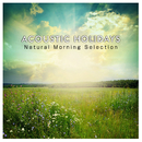 ACOUSTIC HOLIDAYS -Natural Morning Selection- (休日の爽やかな朝から聴きたい、洋楽ヒットのハッピー・アコースティックアレンジ集)/magicbox