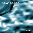 new sense/E.SHU
