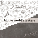All the world's a stage/MiNaf