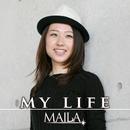 MY LIFE/MAILA