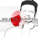 We R Da Sunrize/ICHIRO ZIPANG