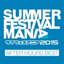 SUMMER FESTIVAL MANIA 2015 -AFTER HOURS BEST-/The Illuminati