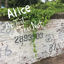 Be Just and Fear Not/Alice