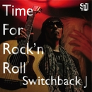 Time For Rock'n Roll/Switchback J