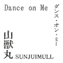 Dance on Me (High-Resolution)/山獣丸