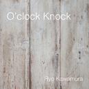 O'clock Knock/河村亮