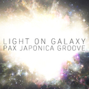 Light on galaxy/PAX JAPONICA GROOVE