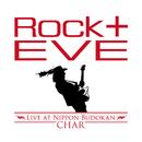 ROCK十 EVE -Live at Nippon Budokan-/Char