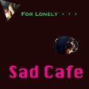 Sad Cafe/おおのかつみ