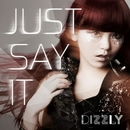 Just Say It/Dizzly
