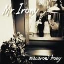 Mr.Irony/マカロニボニー