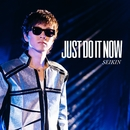 Just Do It Now/SEIKIN