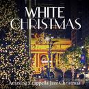 White Christmas~Amazing a cappella Jazz Christmas/Cafe lounge Christmas